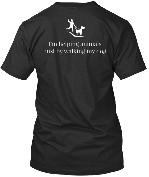 I'm Helping Animals Just By Walking My Dog Black T-Shirt Back