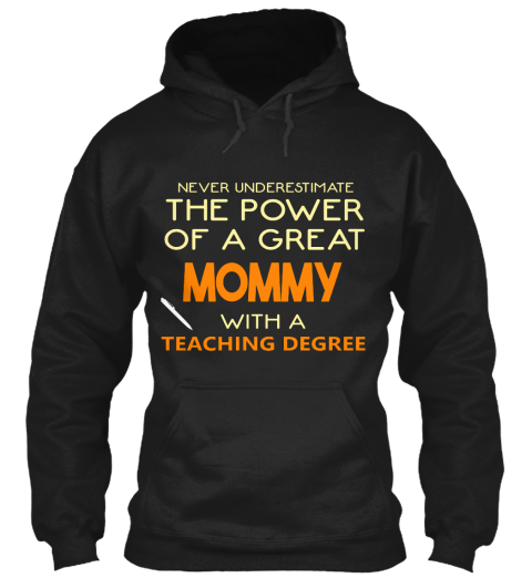 Never Underestimate The Power Of A Great Mommy With A Teaching Degree Black Sweatshirt Front