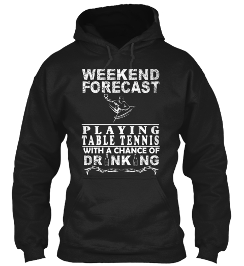 Weekend Forecast   Playing Table Tennis Black T-Shirt Front