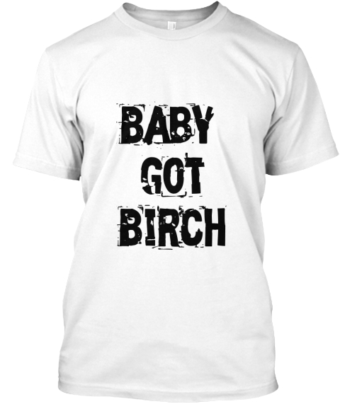 Baby  Got Birch White T-Shirt Front