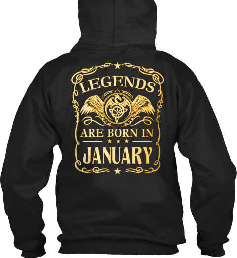 a0787323e51 from January   February T-Shirts. Legends Are Born In       January   Black  Sweatshirt Back.