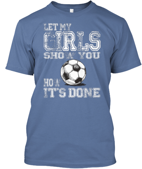 Let My Girls Sho A You Ho A Its Done T-Shirt Front