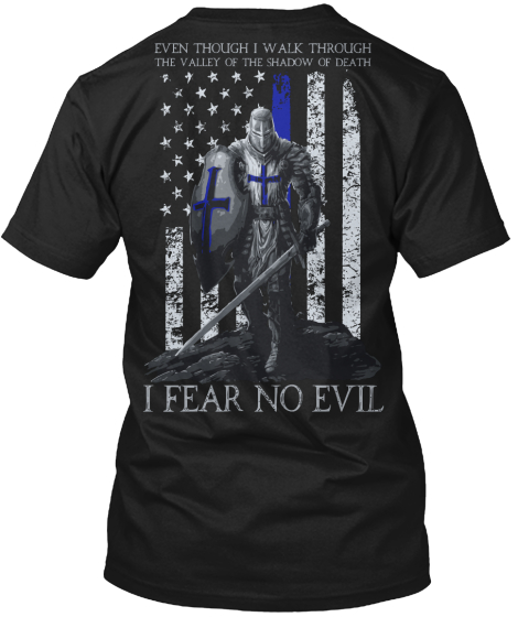 Fear No Evil Even Though I Walk Through The Valley Of The Shadow Of Death I Fear No Evil T-Shirt Back