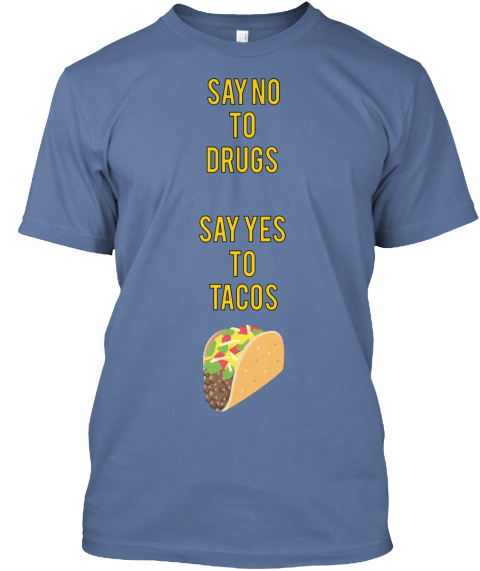Say No To  Drugs   Say Yes  To  Tacos Denim Blue T-Shirt Front