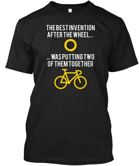 The Best Invention  After The Wheel... ... Was Putting Two  Of Them Together Black T-Shirt Front