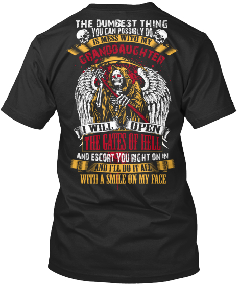 The Dumbest Thing You Can Possibly Do Is Mess With My Granddaughter I Will Open The Gates Of Hell And Escort You... T-Shirt Back