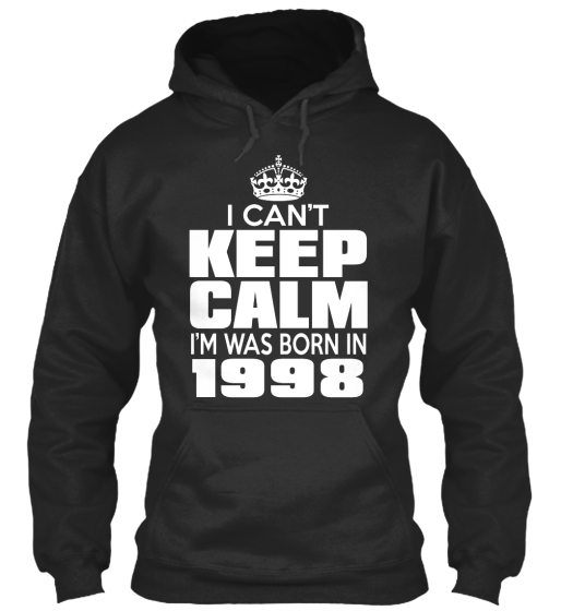 I Can't Keep Calm I'm Was Born In 1998 Sweatshirt Front