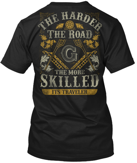 The Harder The Road G  The More Skilled Its Traveller T-Shirt Back
