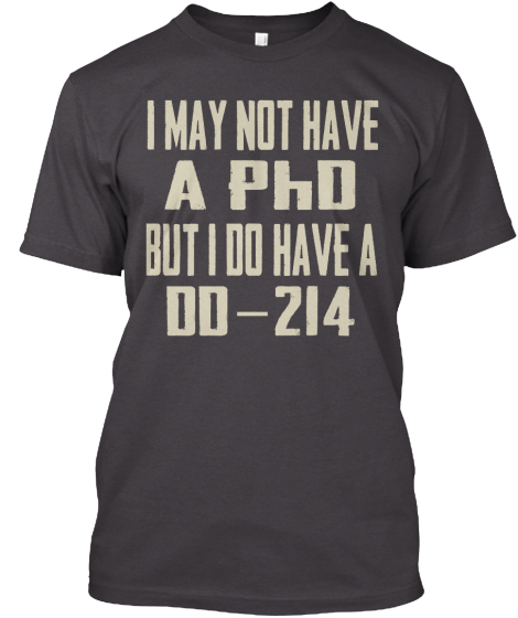 I May Not Have A Phd But I Do Have A Dd 214  T-Shirt Front