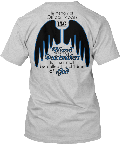 In Memory Of Officer Moats 156 Blessed Are The Peacemakers For They Shall Be Called The Children Of God T-Shirt Back