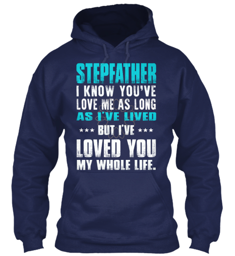 Stepfather  Loved You My Whole Life Navy Sweatshirt Front