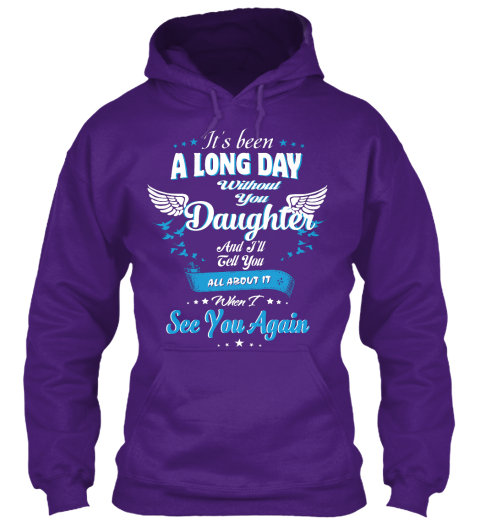 It's Been A Long Day Without You Daughter And I'll Tell You All About It When I See You Again Purple T-Shirt Front