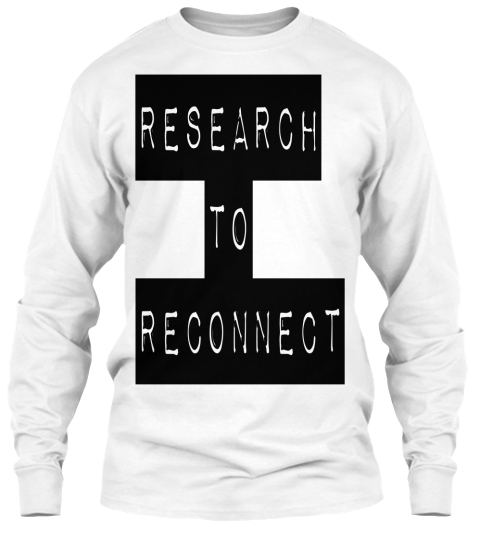 Research  To  Reconnect  White T-Shirt Front