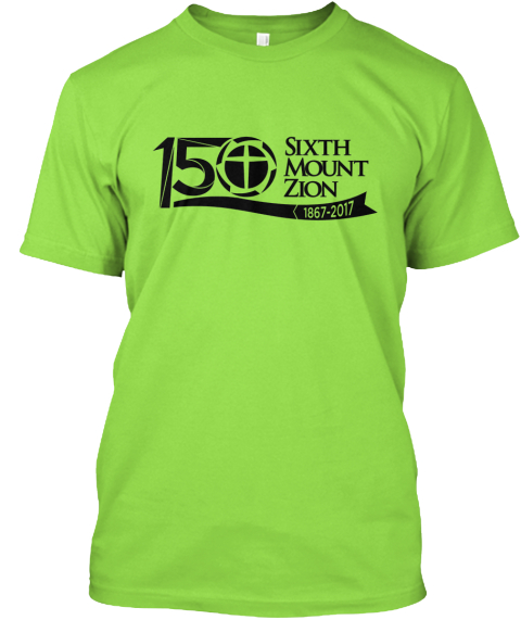 Sixth Mount Zion  150th Anniversary Lime T-Shirt Front