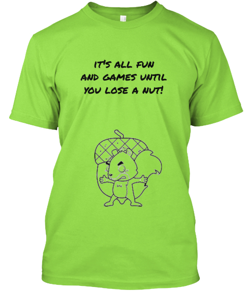 It's All Fun And Games Until You Lose A Nut! Lime T-Shirt Front