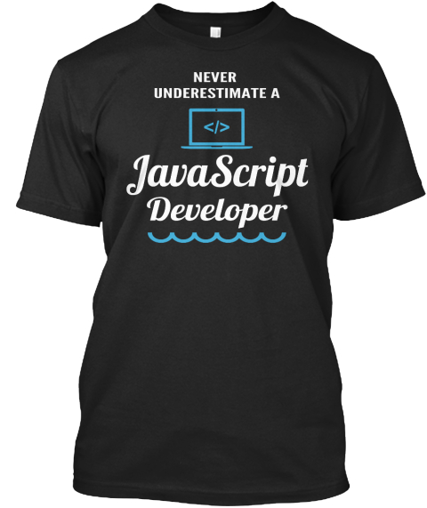 Never Underestimate A Javascript Developer Black T-Shirt Front