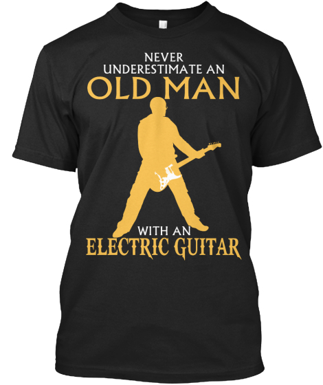 Never Underestimate An Old Man With An Electric Guitar T-Shirt Front