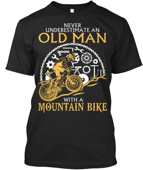 Never Underestimate An Old Man With A Mountain Bike  T-Shirt Front