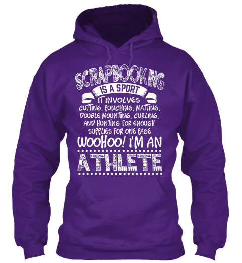 Scrapbooking Is A Sport Woohoo! I'm An Athlete  Purple Sweatshirt Front