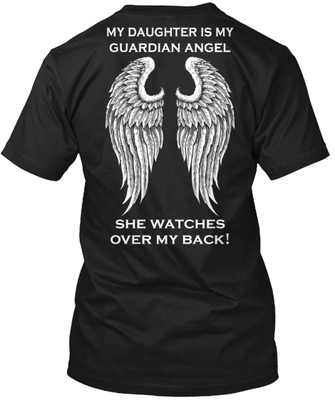 My Daughter Is My Guardian Angle She Watches Over My Back! T-Shirt Back