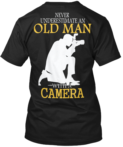 Never Underestimate An Old Man With A Camera T-Shirt Back