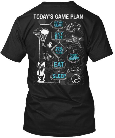 Today's Game Plan Put On Gear Sky Dive Made It Back Alive! No Died Happy Eat Sleep T-Shirt Back