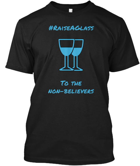 #Raise A Glass To The Non Believers Black T-Shirt Front