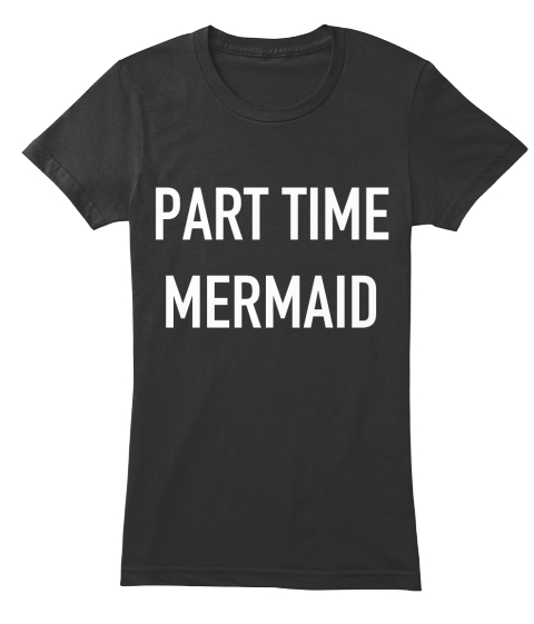 Part Time Mermaid Black T-Shirt Front