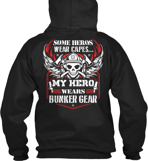 Some Heros Wear Capes... My Hero Wears Bunker Gear Sweatshirt Back