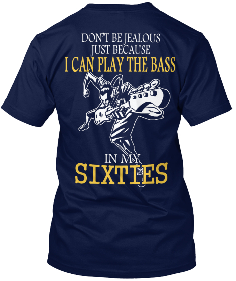 Don T Be Jealous Just I Can Play The Bass In My Sixties T-Shirt Back