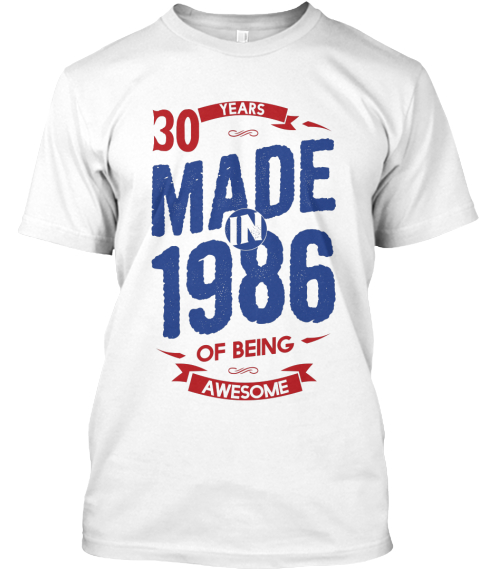 30 Years Made In 1986 Of Being Awesome White T-Shirt Front