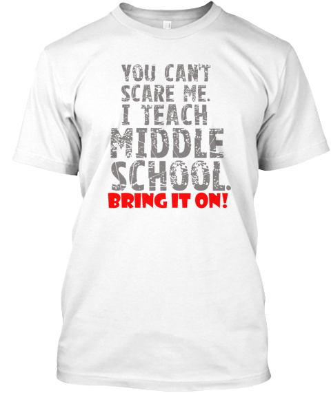 Middle School   You Can't Scare Me White T-Shirt Front
