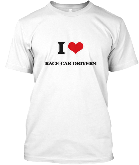 I love race car drivers products teespring for Race car driver t shirts