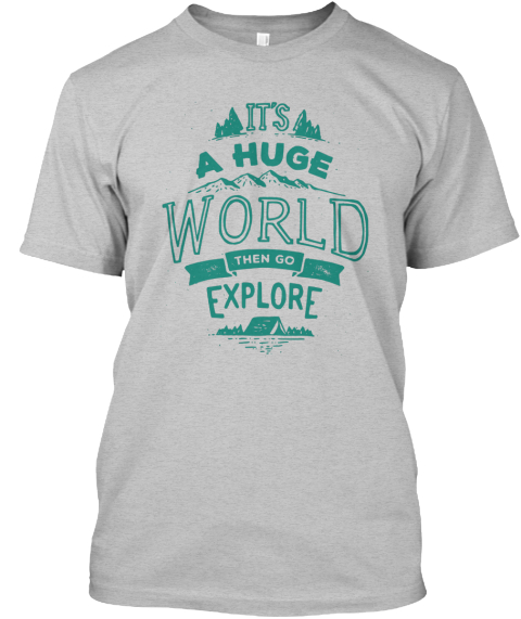 It's A Huge World Then Go Explore Light Heather Grey  T-Shirt Front