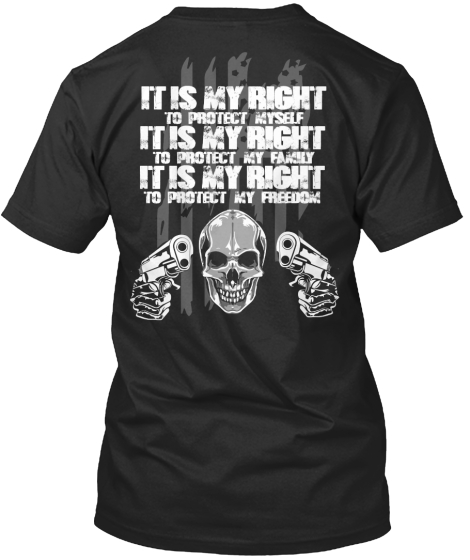 It Is My Right To Protect Myself It Is My Right To Protect My Family It Is My Right To Protect My Freedom T-Shirt Back