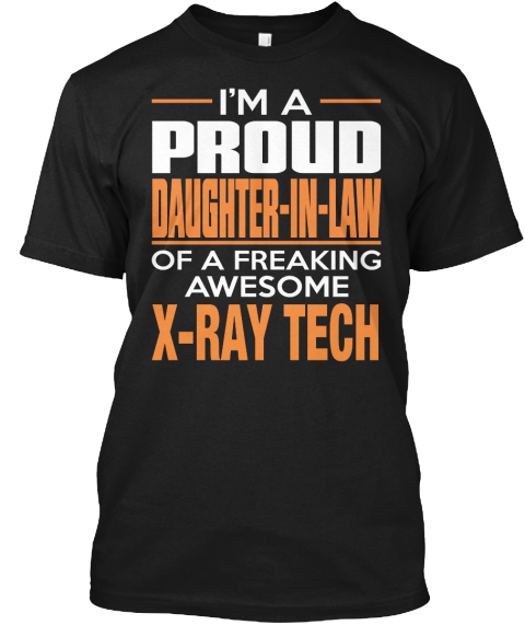I'm A Proud Daughter In Law Of A Freaking Awesome X Ray Tech Black T-Shirt Front