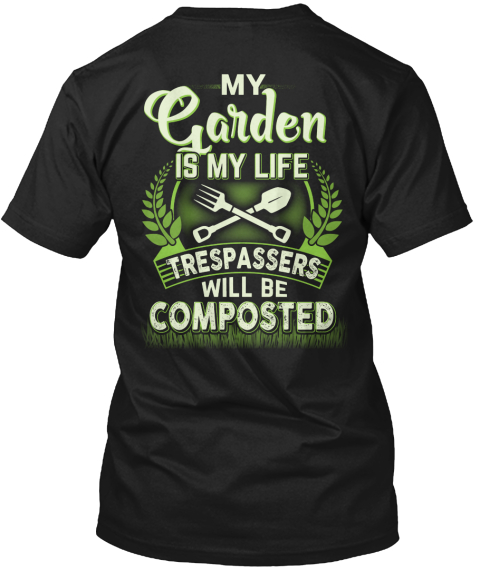 My Garden Is My Life Trespassers Will Be Composted Black T-Shirt Back