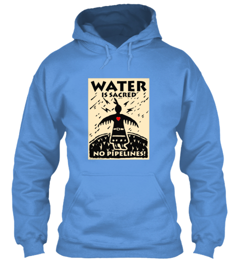 Water Is Sacred No Pipelines! Carolina Blue Sweatshirt Front