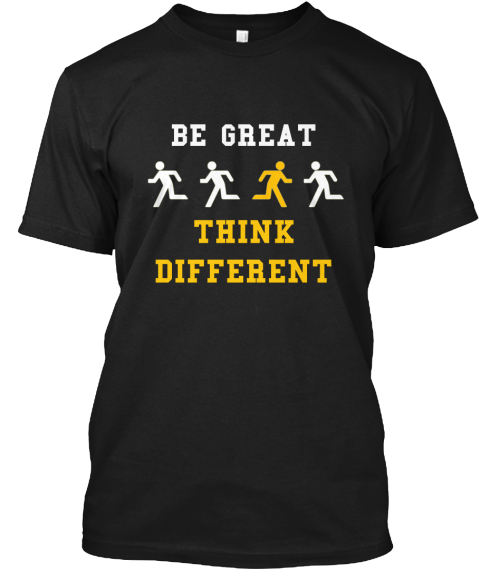 Be Great Think Different Black T-Shirt Front