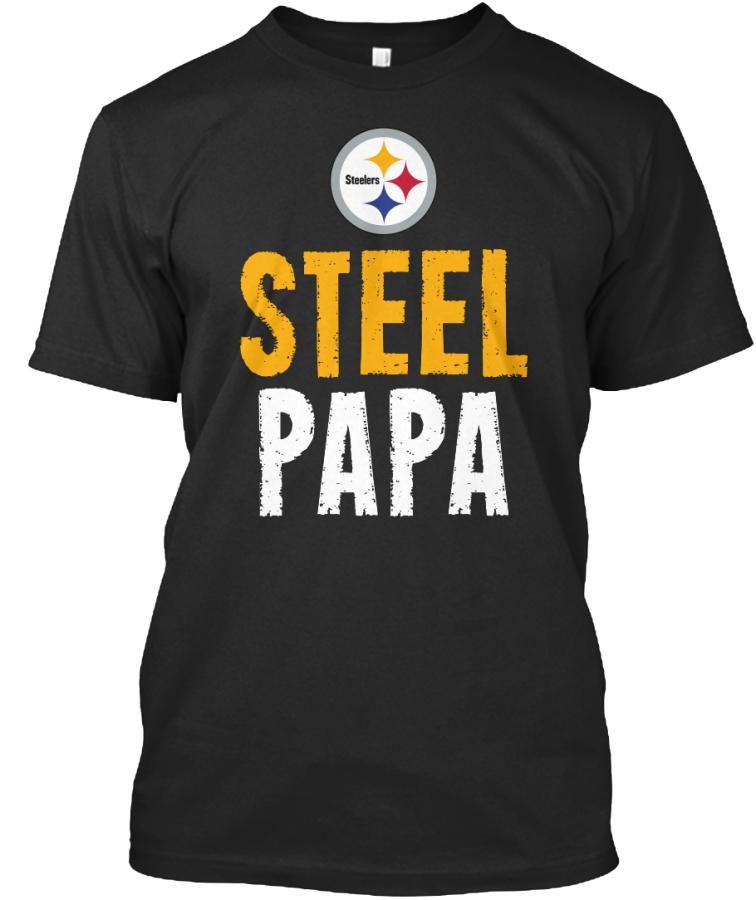 big sale 11318 12ae0 Pittsburgh Steelers Shirts - Steel Papa: Teespring Campaign