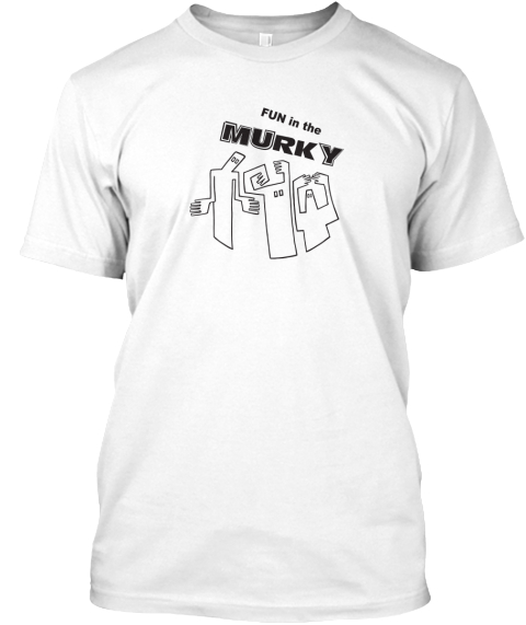 Fun In The Murky Tees! White T-Shirt Front