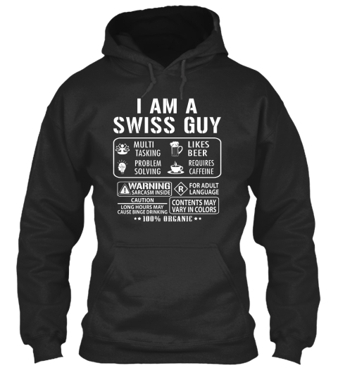 I Am A Swiss Guy Multi Tasking Problem Solving Likes Beer Requires Caffeine Warning Sarcasm Inside R For Adult... Jet Black Sweatshirt Front