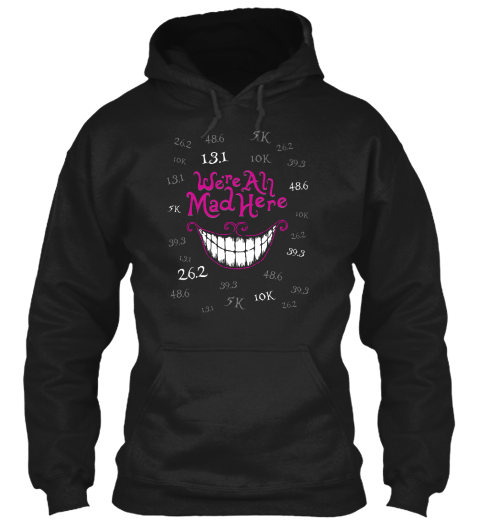 Were All Mad Here Black Sweatshirt Front