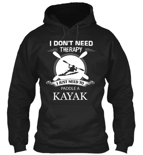 I Just Need To Paddle A Kayak Black T-Shirt Front