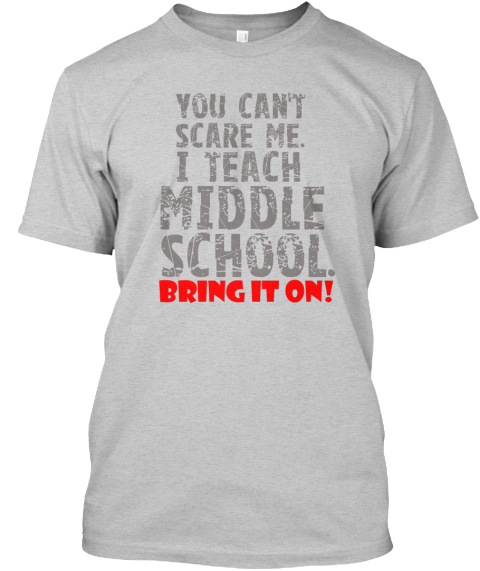 You Can't Scare Me. Middle School Light Steel T-Shirt Front