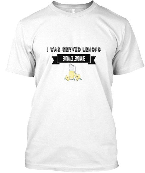 I Was Served Lemons Butmadelemonade White T-Shirt Front