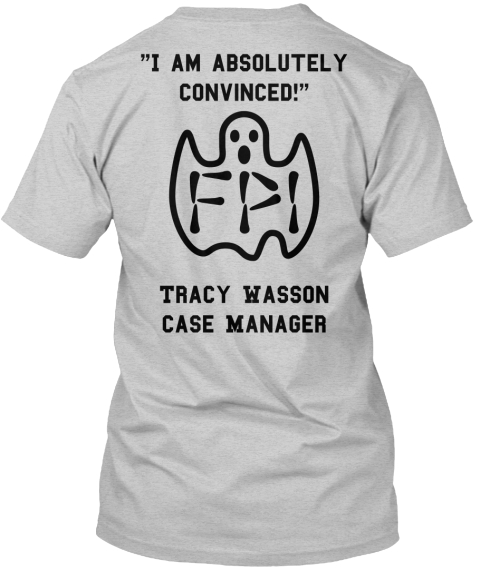 """I Am Absolutely Convinced!"" Fpi Tracy Wasson Case Manager Light Steel T-Shirt Back"