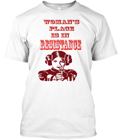 Woman's Place Is In The Resistance Shirt White T-Shirt Front