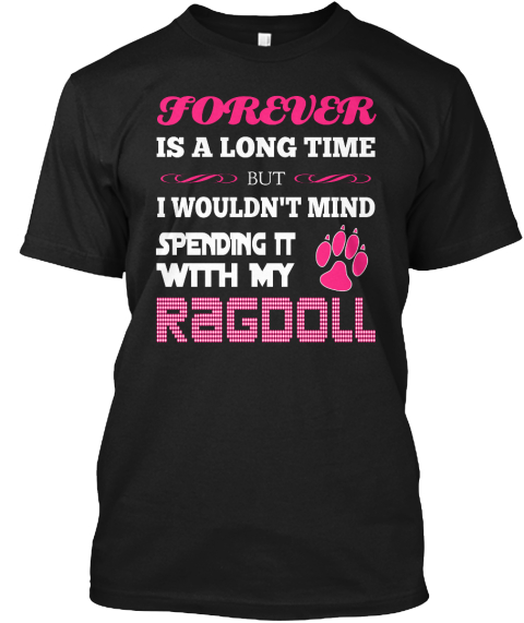 Forever Is A Long Time But I Wouldn't Mind Spending It With My Ragdoll Black T-Shirt Front