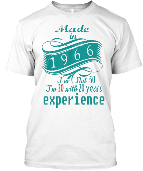 Made In 1966 I'm Not 50 I'm 30 With 20 Years Experience T-Shirt Front